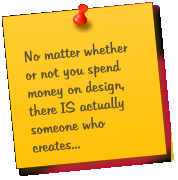 No matter whether or not you spend money on design, there IS actually someone who creates...